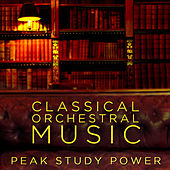 Classical Orchestral Music - Peak Study Power by Various Artists