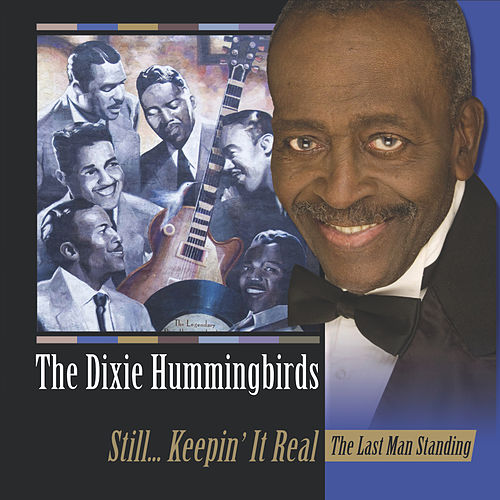 Still... Keepin' It Real: The Last Man Standing by The Dixie Hummingbirds
