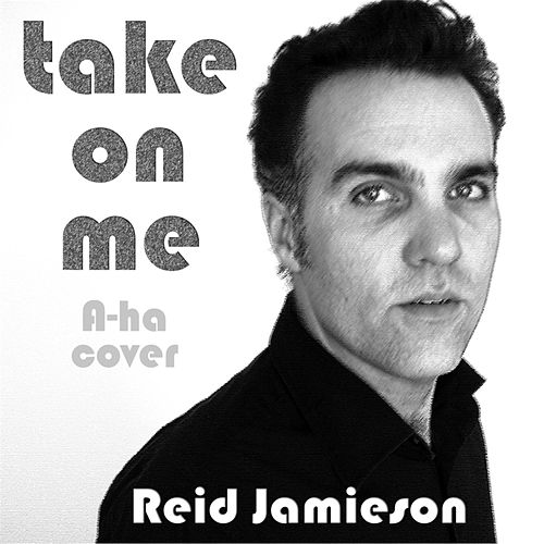 Take On Me by Reid Jamieson