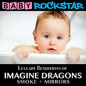 Lullaby Renditions of Imagine Dragons - Smoke + Mirrors by Baby Rockstar