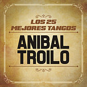 Los 25 Mejores Tangos by Anibal Troilo