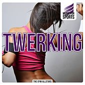 Music for Sports: Twerking by The Gym All-Stars