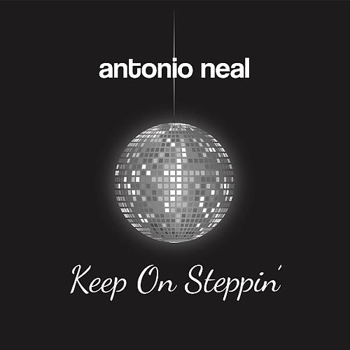 Keep on Steppin' by Antonio Neal
