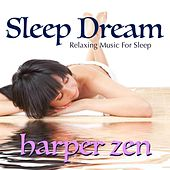 Sleep Dream: Relaxing Music for Sleep by Harper Zen