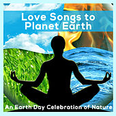 Love Song to Planet Earth - An Earth Day Celebration of Nature by Various Artists