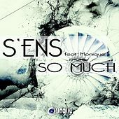 So Much (feat. Monique) by S.E.N.S.