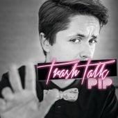 Trash Talk by Pip