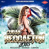 CUBAN REGGAETON 2015, VOL.1 (Reggaeton - Dembow - Cubaton) by Various Artists