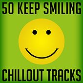 50 Keep Smiling Chillout Tracks by Various Artists