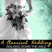 A Classical Wedding: Walking Down the Aisle by Various Artists