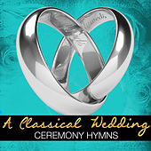 A Classical Wedding: Ceremony Hymns by Various Artists