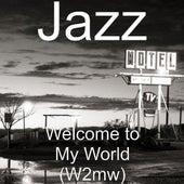 Welcome to My World (W2mw) by Jazz