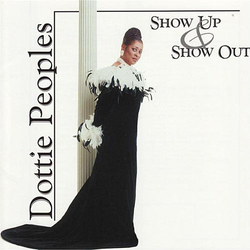 Show Up & Show Out by Dottie Peoples