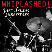 Whiplashed! Jazz Drums Superstars by Various Artists