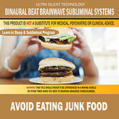 Avoid Eating Junk Food: Combination of Subliminal & Learning While Sleeping Program (Positive Affirmations, Isochronic Tones & Binaural Beats) by Binaural Beat Brainwave Subliminal Systems