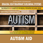Autism Aid: Combination of Subliminal & Learning While Sleeping Program (Positive Affirmations, Isochronic Tones & Binaural Beats) by Binaural Beat Brainwave Subliminal Systems