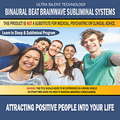 Attracting Positive People Into Your Life: Combination of Subliminal & Learning While Sleeping Program (Positive Affirmations, Isochronic Tones & Binaural Beats) by Binaural Beat Brainwave Subliminal Systems
