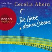 Die Liebe deines Lebens (Ungekürzte Lesung) by Cecelia Ahern
