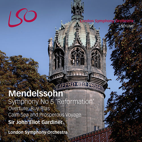 Mendelssohn: Symphony No 5 'Reformation', Overture Ruy Blas, Calm Sea & Prosperous Voyage by John Eliot Gardiner
