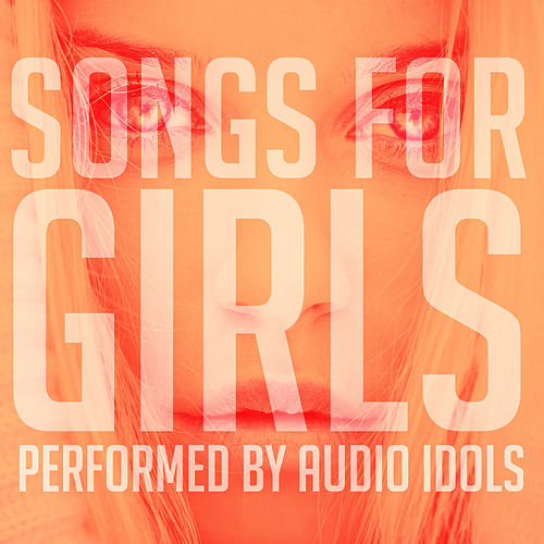 Songs for Girls by Audio Idols