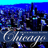 Chicago Black Small Bands by Various Artists