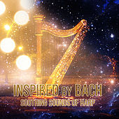 Inspired by Bach: Soothing Sounds of Harp – Beautiful Harp Music, Relax with Harp, Background Harp Music, Calm Songs for Meditation, Stress Relief with Amazing Harp Music by Beautiful Harp Music Collection