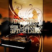 Meeting with Classics After Dark – Music for Always Tired, Chill Out for Busy People, Classical Music for Increase Energy, Reduce Stress & Anxiety Relief, Evening with Close Friends by After Dark Music Masters