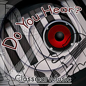 Do You Hear? Classical Music – Listen To Classical Music, Listen Music, Good Sound from Classical Music by Easy Listening Academy