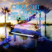Chill Out with Chopin, Debussy & Other – Chill Out Music for Restful, Beautiful Moments with Famouse Composers, Harmony Body & Soul, Sunset Yoga Practice, Deep Meditation, Spiritual Healing Session, Total Relax by Chill Out Music Academy