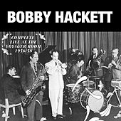 Complete Live at the Voyager Room 1956 - 1958 by Bobby Hackett