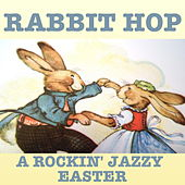 Rabbit Hop: A Rockin' Jazzy Easter by Various Artists