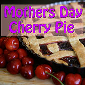 Mothers Day Cherry Pie by Various Artists