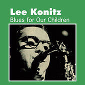 Blues for Our Children by Lee Konitz