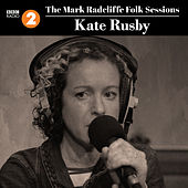 The Mark Radcliffe Folk Sessions: Kate Rusby by Kate Rusby