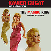 The Mambo King: 1950 - 1952 Recordings by Xavier Cugat