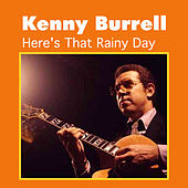 Here's That Rainy Day by Kenny Burrell
