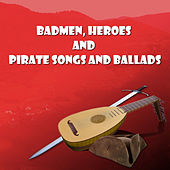 Badmen, Heroes and Pirate Songs and Ballads by Various Artists