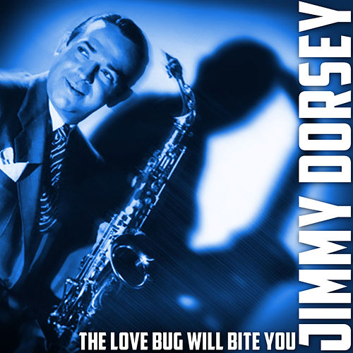 The Love Bug Will Bite You by Jimmy Dorsey