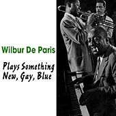 Plays Something Old, New, Gay, Blue by Wilbur De Paris