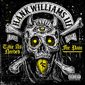 Take As Needed For Pain by Hank Williams III