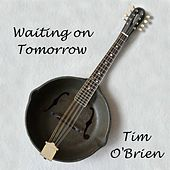 Waiting On Tomorrow by Tim O'Brien