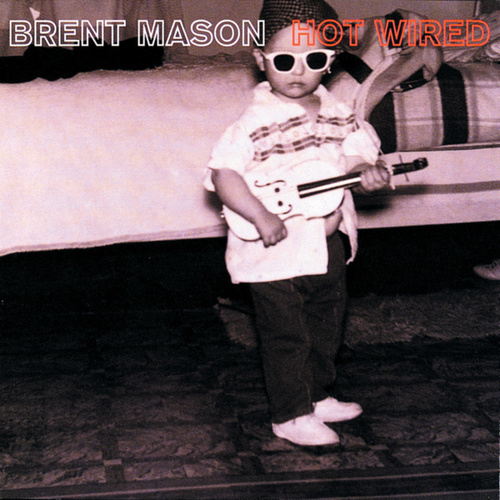 Hot Wired by Brent Mason