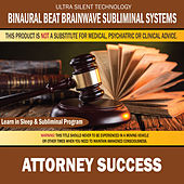 Attorney Success: Combination of Subliminal & Learning While Sleeping Program (Positive Affirmations, Isochronic Tones & Binaural Beats) by Binaural Beat Brainwave Subliminal Systems