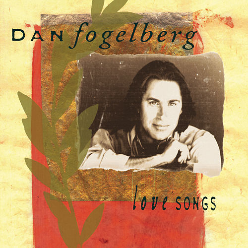 Love Songs by Dan Fogelberg