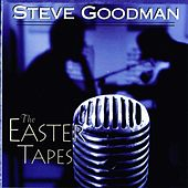 The Easter Tapes by Steve Goodman