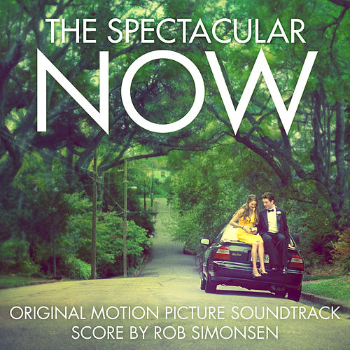 The Spectacular Now (Original Motion Picture Soundtrack) by Rob Simonsen