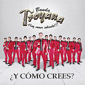 ¿y Como Crees? - Single by Banda Troyana
