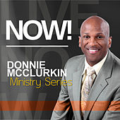 Ministry Series: Now! by Donnie McClurkin