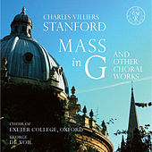 Stanford Mass in G and Other Choral Works by Choir of Exeter College Oxford