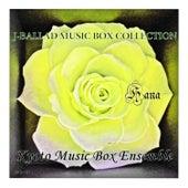 J-Ballads Music Box Collection Hana by Kyoto Music Box Ensemble